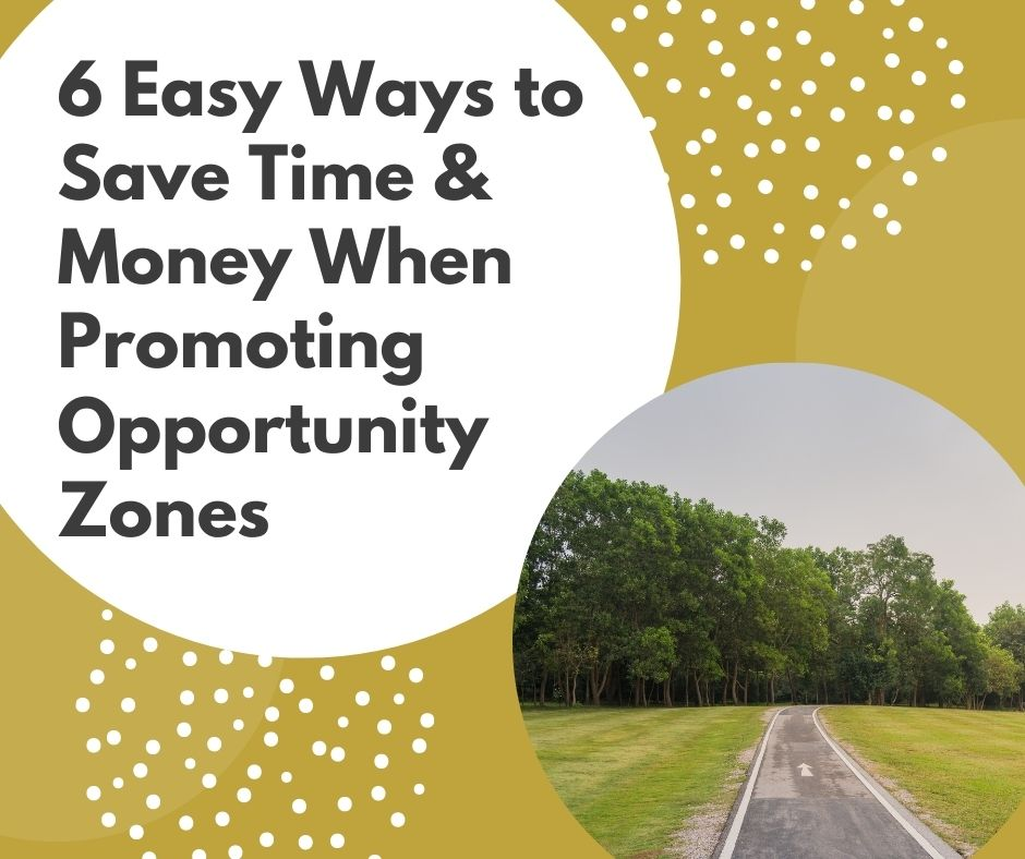 6 Easy Ways to Save Time and Money When Promoting Opportunity Zones Main Photo