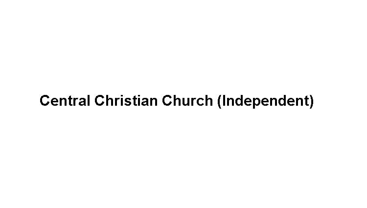 Central Christian Church (Independent) Slide Image