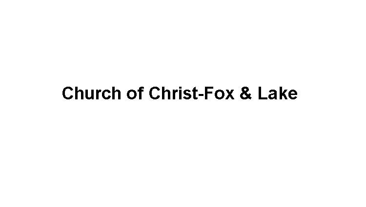 Church of Christ-Fox & Lake Slide Image
